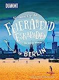 52 kleine & große Feierabend-Eskapaden in Berlin: für jedes Wetter (DuMont Eskapaden)