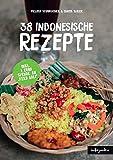 Indonesien Kochbuch: 38 indonesische Rezepte (Authentische Indonesische Küche mit einfachen Schritt-für-Schritt-Anleitungen von Indojunkie)