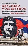 Abschied vom Mythos: Sechs Jahrzehnte kubanische Revolution – Eine kritische Bilanz (Politik & Zeitgeschichte)