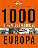 Lonely Planets 1000 einmalige Erlebnisse Europa (Lonely Planet Reiseführer)