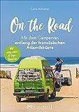 On the Road – Mit dem Campervan entlang der französischen Atlantikküste. 21-Tage-Rundreise, mit allen wichtigen Infos zu Anreise, Stellplätzen und ... Mit entspannter 21-Tage Rundreise