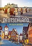 Unterwegs in Deutschland: Das große Reisebuch (KUNTH Unterwegs in ...: Das grosse Reisebuch)