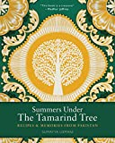 Summers Under the Tamarind Tree: Recipes & Memories from Pakistan: Recipes and Memories from Pakistan